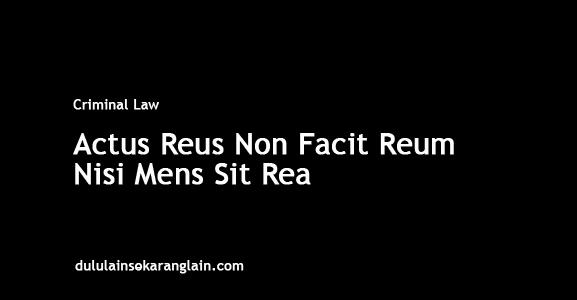 Actus Reus Non Facit Reum Nisi Mens Sit Rea