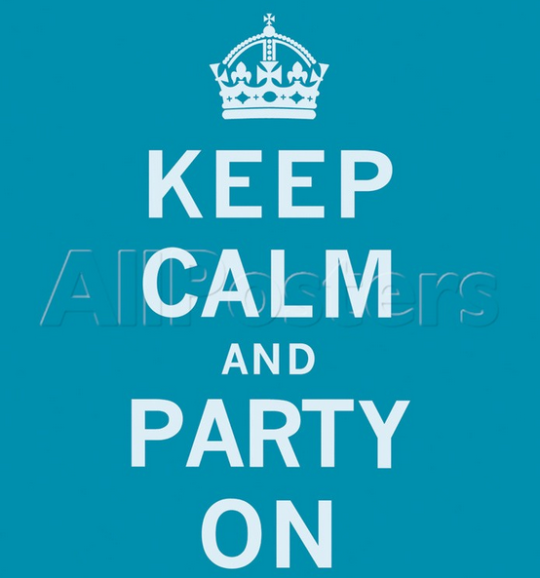 Keep calm and party on Posters, Anyone?