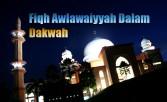 Fiqh Awlawaiyyah Dalam Dakwah