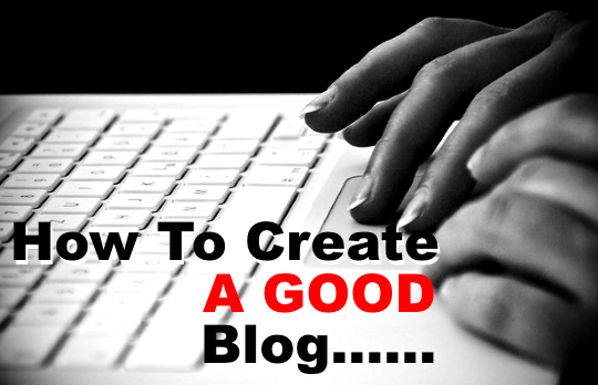 How To Create A Good Blog