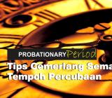 Tips Cemerlang Semasa Tempoh Percubaan (Probationary Period)