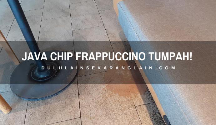 Java Chip Frappuccino Tumpah!